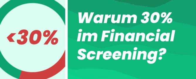 Grund der 30%-Grenze im Financial Screening?